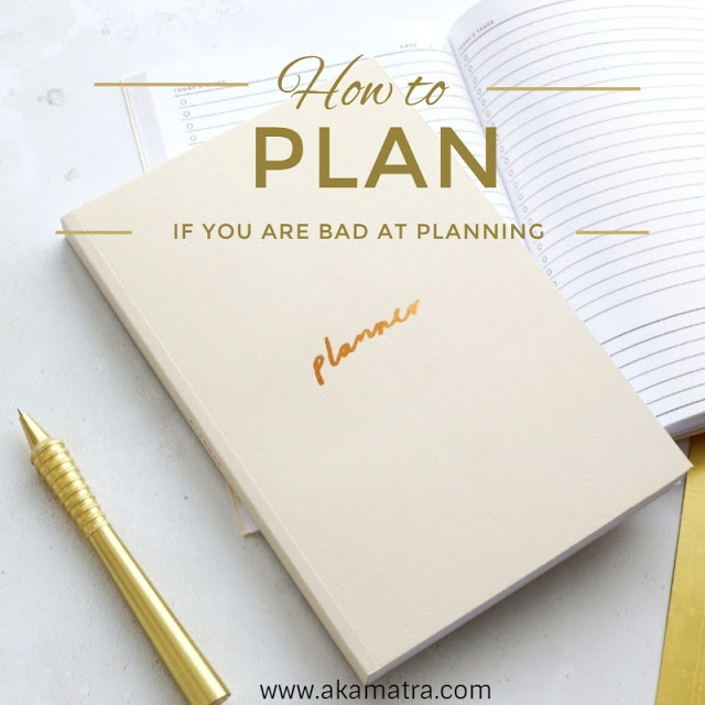 How to plan if you are bad at planning
